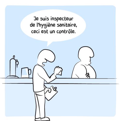 Le client annonce alors en montrant ses papiers : « Je suis inspecteur de l'hygiène sanitaire, ceci est un contrôle. »