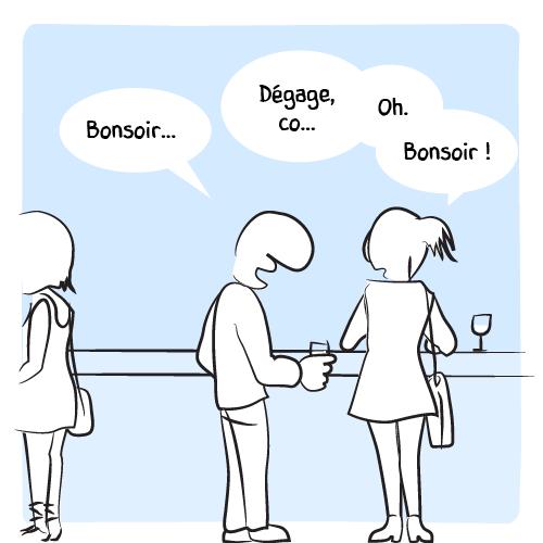 Un type engage la conversation avec la fille à sa droite au bar: «Bonsoir… – Dégage co… Oh. Bonsoir !»