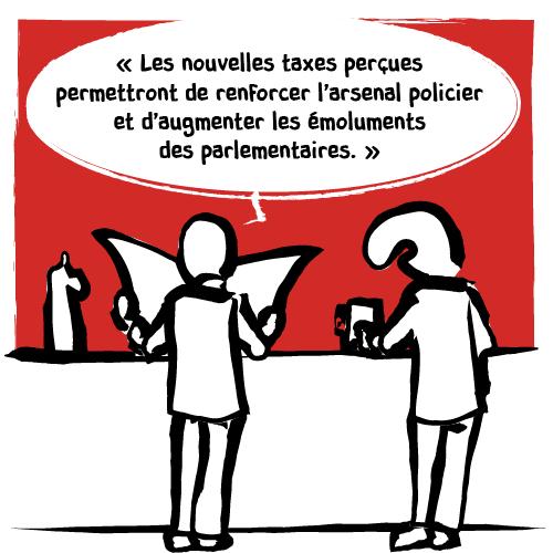 Le premier continue : « Les nouvelles taxes perçues permettront de renforcer l'arsenal policier et d'augmenter les émoluments des parlementaires. »