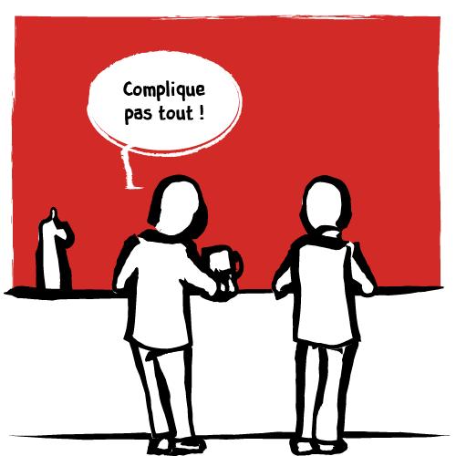 «Complique pas tout!»