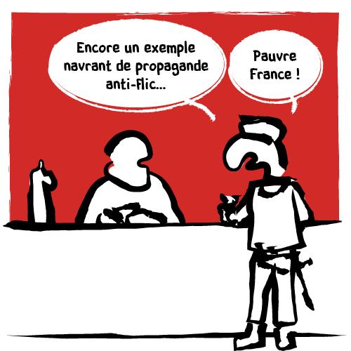 Il ajoute : «Encore un exemple navrant de propagande anti-flic… Pauvre France!»