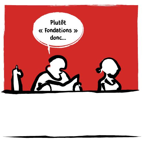 """Le barman, pragmatique, en tire quand même une conclusion : «Plutôt """"fondations"""" donc…»."""