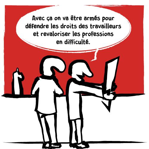 «Avec ça on va être armés pour défendre les droits des travailleurs et revaloriser les professions en difficulté.»