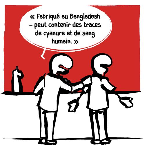 Sceptique, l'homme regarde l'étiquette et lit: « Fabriqué au Bangladesh – peut contenir des traces de cyanure et de sang humain. »