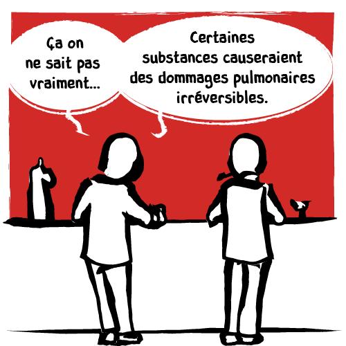 Le client partage ses doutes:«Ça on ne sait pas vraiment… Certains substances causeraient des dommages pulmonaires irréversibles.»