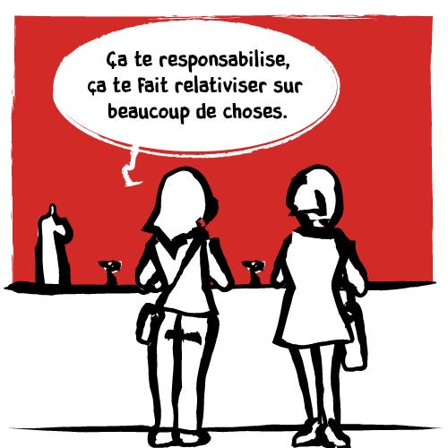 «Ça te responsabilise, ça te fait relativiser sur beaucoup de choses.»