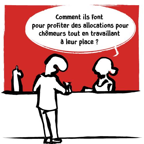 La barmaid émet un doute:«Comment ils font pour profiter des allocations pour chômeurs tout en travaillant à leur place?»