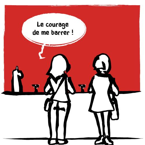— Le courage de me barrer!»