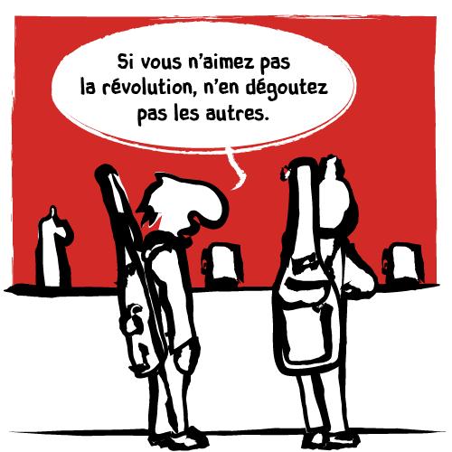 «Si vous n'aimez pas la révolution, n'en dégoutez pas les autres.»