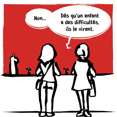Mais la mère reste réaliste: «Non… Dès qu'un enfant a des difficultés, ils le virent.»